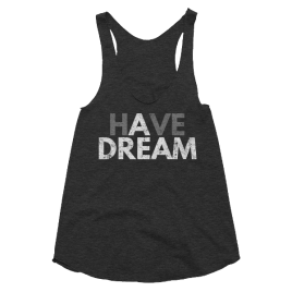 Have a Dream Women's Racerback Tank Top