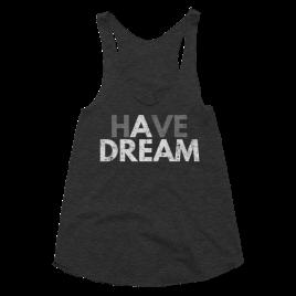 Have a Dream Women's Racerback Tank Top