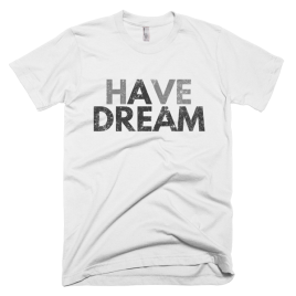 Have a Dream Men's T-Shirt