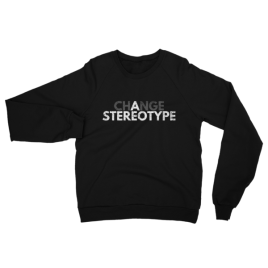 Change a Stereotype Unisex Crewneck Sweater